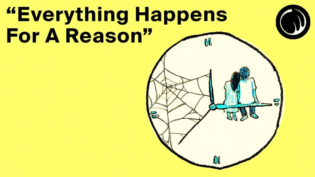 """""""Everything Happens For A Reason"""" (Until It Doesn't)"""