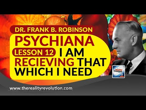 Dr  Frank B  Robinson Psychiana Lesson 12 I Am Receiving That Which I Need